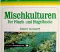 Mischkulturen für Flach- und Hügelbeete. Von Mario Howard (1985)