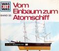 Vom Einbaum zum Atomschiff. Was ist was 25. Von Robert Scharff (1965)