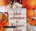 Heilschnäpse & Kräuterliköre selbst gemacht. Von Felix R. Paturi (2007)
