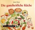 Die ganzheitliche Küche. Von Janet Hunt (1988)