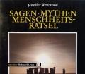 Sagen, Mythen, Menschheitsrätsel. Von Jennifer Westwood (1987)