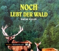 Noch lebt der Wald. Von Gustav Koller (1993)