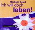 Ich will doch leben. Von Marliese Arold (1995)