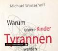 Warum unsere Kinder Tyrannen werden. Von Michael Winterhoff (2010)