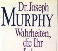 Wahrheiten, die Ihr Leben verändern. Von Joseph Murphy (1985).