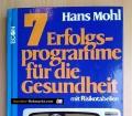 7 Erfolgsprogramme für die Gesundheit. Von Hans Mohl (1975)