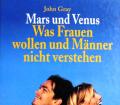 Mars und Venus. Was Frauen wollen und Männer nicht verstehen. Von John Gray (1999).