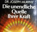 Die unendliche Quelle Ihrer Kraft. Von Joseph Murphy (1969).
