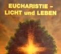 Eucharistie - Licht und Leben. Von Josef Wenger (1998).