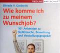 Wie komme ich zu meinem Wunschjob. Von Elfriede V. Gerdenits (2007).