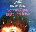 Servus Opa, sagte ich leise. Von Elfie Donnelly (1984).