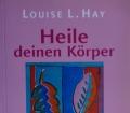 HEILE DEINEN KÖRPER von Louise L. Hay