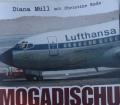 MOGADISCHU von Diana Müll (2017) Die Entführung der Landshut und meine dramatische Befreiung