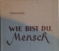 WIE BIST DU MENSCH von Robert und Elisabeth Bergmann (1952) Ein Buch über normales undd krankes Seelenleben