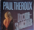 DOCTOR SLAUGHTER from Paul Theroux (1984) Provocative and menacing...
