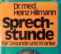SPRECHSTUNDE für Gesunde und Kranke v. Dr. Heinz Hillmann (Buchumschlag etwas beschädigt)