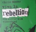 vivala REBELION ein Aufruf zum Wiederstand v. Chris Moser.