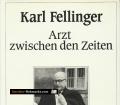 Arzt zwischen den Zeiten. Von Karl Fellinger (1984).