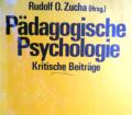 Pädagogische Psychologie. Von Rudolf O. Zucha (1979).