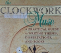 THE CLOCKWORK Muse from Eviatar Zerubavel. A practical guide to writing theses, dissertations, and books