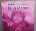 Bradley-T-Greive+Hallo-Mama-Ein-kleines-Mitbringsel-als-Dankeschön-mit-süßen-Tierbildern