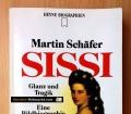 Sissi. Glanz und Tragik einer Kaiserin. Eine Bildbiographie. Von Martin Schäfer (1993)