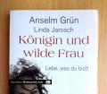 Königin und wilde Frau. Lebe, was du bist. Von Anselm Grün und Linda Jarosch (2010)