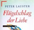 Flügelschlag der Liebe. Von Peter Lauster (1994)
