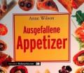 Ausgefallene Appetizer. Von Anne Wilson (2004)