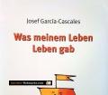 Was meinem Leben Leben gab. Von Josef Garcia-Cascales (2003)