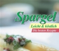Spargel Leicht und köstlich. Die besten Rezepte. Compact (2005)