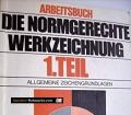 Die normgerechte Werkzeichnung. Arbeitsbuch. Von Adolf Frischherz (1982)