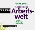 Schöne neue Arbeitswelt. Von Ulrich Beck (1999).