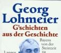 Gschichten aus der Geschichte. Bayern von der Steinzeit zu Stoiber. Von Georg Lohmeier (1997)