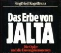 Das Erbe von Jalta. Die Opfer und die Davongekommenen. Von Siegfried Kogelfranz (1985)
