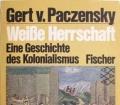 Weiße Herrschaft. Eine Geschichte des Kolonialismus. Von Gert v. Paczensky (1982)