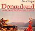 Donauland zwischen Wald, Wein und Wien. Von Max Rieple (1973)