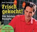 Frisch gekocht Die besten Rezepte. Mit den Spitzenköchen aus der beliebten TV Sendung. Von Peter Tichatschek (2004).