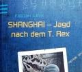 Shanghai. Jagd nach dem T. Rex. Von Fabian Lenk (2008)