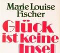 Glück ist keine Insel. Von Marie Louise Fischer (1989).