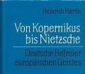 Von Kopernikus bis Nietzsche. Deutsche Befreier europäischen Geistes. Von Heinrich Härtle (1975)