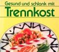 Gesund und schlank mit Trennkost. Von Marie-Theres Wiener (1994)