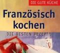 Französisch kochen. Von Angela Sendlinger (2008