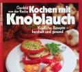 Kochen mit Knoblauch. Köstliche Rezepte. Von Gunhild von der Recke (1987)