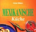 Mexikanische Küche. Von Anne Wilson (1996)