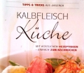 Tipps und Tricks aus unserer Kalbfleisch Küche. Von Rudolf Stückler (2010)