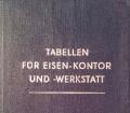 Tabellen für Eisen-Kontor und -Werkstatt. Von Kontinentale Eisenhandels-Gesellschaft (1956)