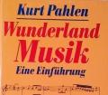 Wunderland Musik. Von Kurt Pahlen (1992)
