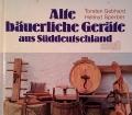 Alte bäuerliche Geräte aus Süddeutschland. Von Torsten Gebhard (1978)