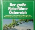 Der große Reiseführer Österreich. Ein Wegweiser zu den schönsten Ausflugszielen und Sehenswürdigkeiten zwischen Vorarlberg und Burgenland